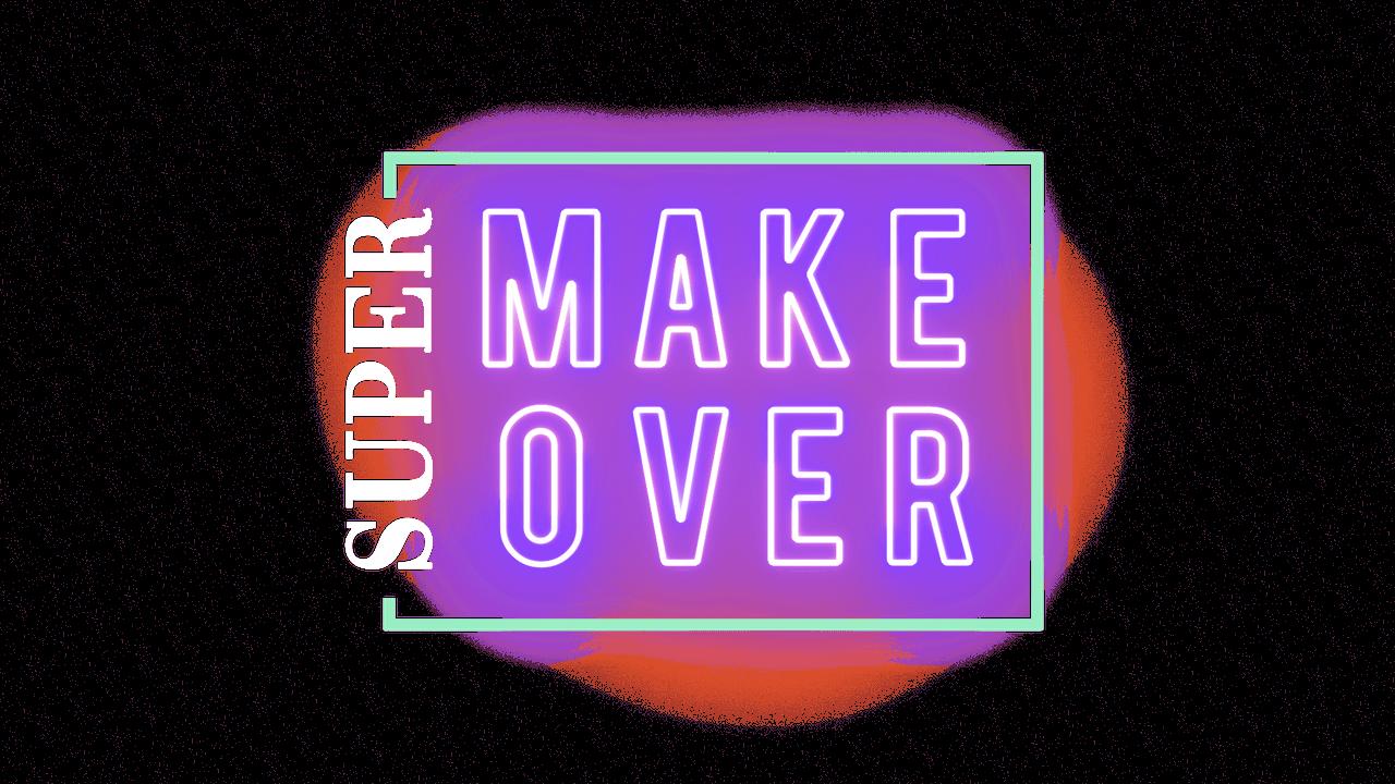 Super Makeover